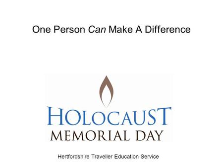 One Person Can Make A Difference Hertfordshire Traveller Education Service.