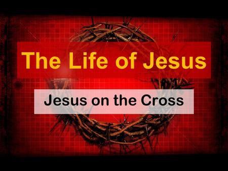 The Life of Jesus Jesus on the Cross. The Account! Matt. 27:26-50 Mark 15:15-40 Luke 23:26-49 John 19:17-30.