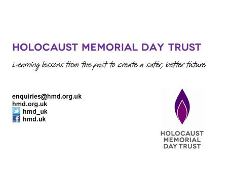 Holocaust Memorial Day Trust Learning lessons from the past to create a safer, better future hmd.org.uk hmd_uk hmd.uk.