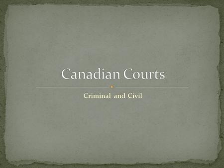 Criminal and Civil. Jurisdiction over the court system is divided between federal and provincial governments. The provinces organize and maintain their.