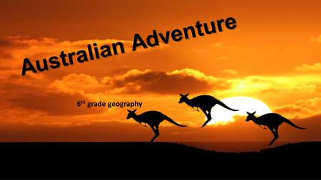 Australian Adventure 6 th grade geography. Introduction G' Day Mate! We will be taking you on an adventure into the depths of the Outback, Australia of.