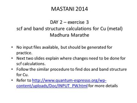MASTANI 2014 DAY 2 – exercise 3 scf and band structure calculations for Cu (metal) Madhura Marathe No input files available, but should be generated for.
