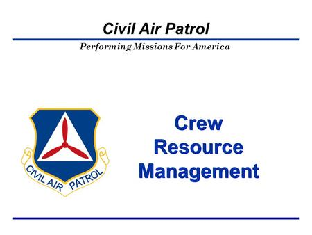 Performing Missions For America Civil Air Patrol Crew Resource Management.