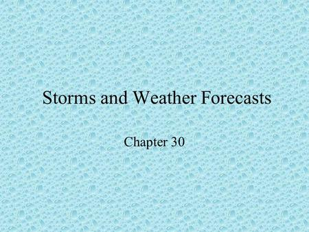 Storms and Weather Forecasts Chapter 30. Thunderstorm Small area storms formed by a strong upward movement of warm, unstable moist air.