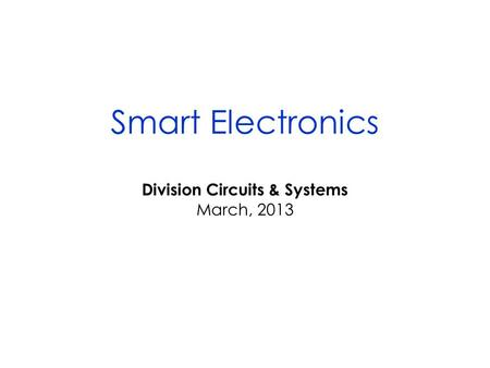 Smart Electronics Division Circuits & Systems March, 2013.