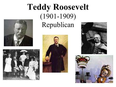 Teddy Roosevelt (1901-1909) Republican 1902 Coal Strike 1902- Coal miners in western PA went on strike.