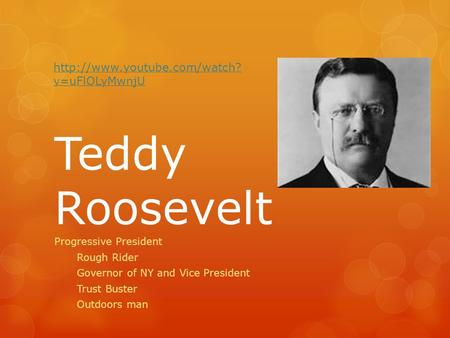 Teddy Roosevelt Progressive President Rough Rider Governor of NY and Vice President Trust Buster Outdoors man  v=uFlOLyMwnjU.