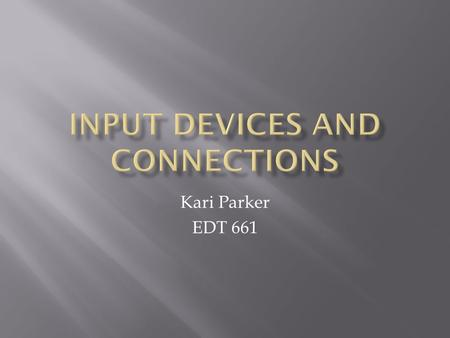 Kari Parker EDT 661.  To pass instructions from the user to the system  Connections establishes communication between various devices and the computer/controller.
