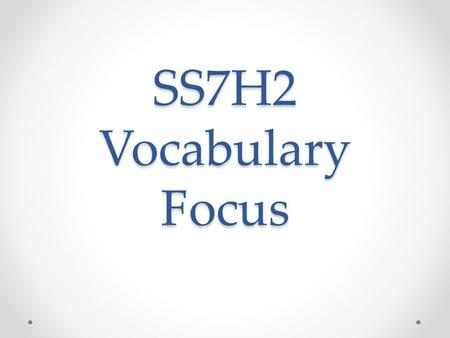 SS7H2 Vocabulary Focus.