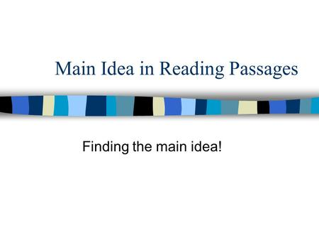 Main Idea in Reading Passages Finding the main idea!