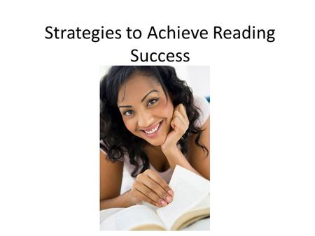 Strategies to Achieve Reading Success. Finding Main Idea Good readers find the main idea by figuring out the most important idea in a reading passage.