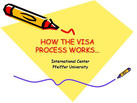 HOW THE VISA PROCESS WORKS… International Center Pfeiffer University.