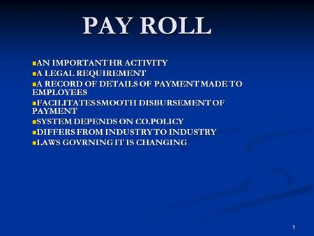 1 PAY ROLL AN IMPORTANT HR ACTIVITY AN IMPORTANT HR ACTIVITY A LEGAL REQUIREMENT A LEGAL REQUIREMENT A RECORD OF DETAILS OF PAYMENT MADE TO EMPLOYEES A.