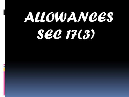ALLOWANCES SEC 17(3). MEANING :- The term ALLOWANCE has derived from the word to allow. The dictionary meaning of allowance is any amount or sum allowed.