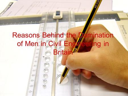 Reasons Behind the Domination of Men in Civil Engineering in Britain.