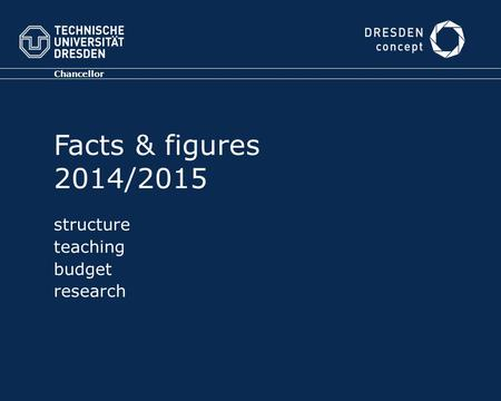 Chancellor Facts & figures 2014/2015 structure teaching budget research.