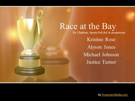 Race at the Bay Kristine Rose Alyson Jones Michael Johnson Justice Turner By PresenterMedia.comPresenterMedia.com Dr. Charlton: Sports Pub Rel & promotions.