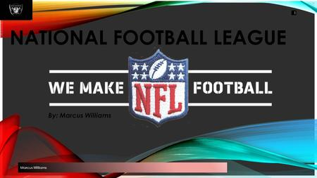 NATIONAL FOOTBALL LEAGUE By: Marcus Williams Marcus Williams 1.