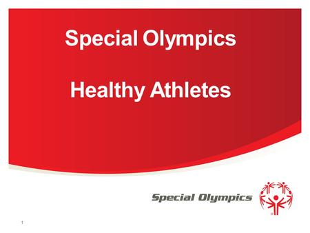 Special Olympics Healthy Athletes 1. Objectives of Workshop 2 / Special Olympics Why are we here today? We are here today to: Learn about Athlete Leadership.