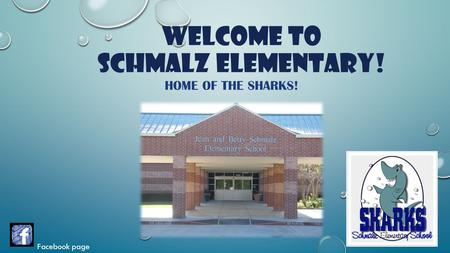 WELCOME TO SCHMALZ ELEMENTARY! HOME OF THE SHARKS! Facebook page.