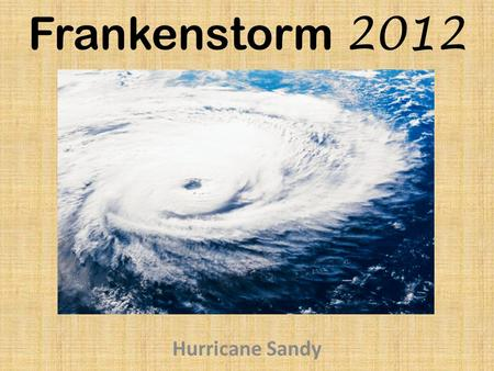 Frankenstorm 2012 Hurricane Sandy. A horrific environmental disaster...