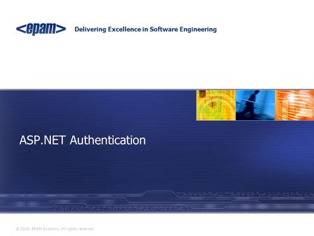 Delivering Excellence in Software Engineering ® 2006. EPAM Systems. All rights reserved. ASP.NET Authentication.