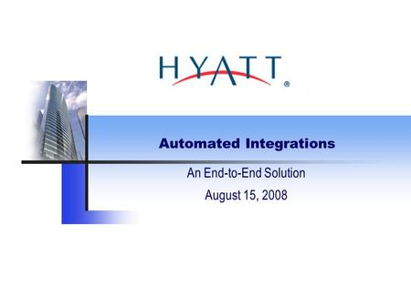 Automated Integrations An End-to-End Solution August 15, 2008.
