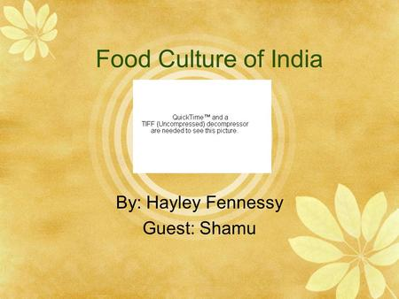 Food Culture of India By: Hayley Fennessy Guest: Shamu.
