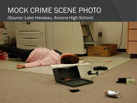 MOCK CRIME SCENE PHOTO (Source: Lake Havasau, Arizona High School)