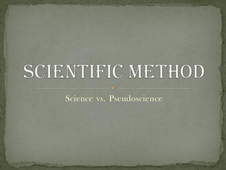 Science vs. Pseudoscience. W e each need a knowledge filter to tell the difference between what is true and what only pretends to be true. The best knowledge.