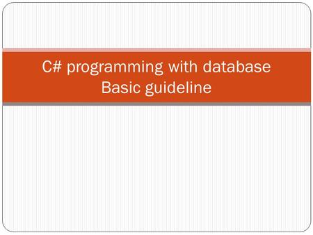 C# programming with database Basic guideline. First step Install SQL Server 2008/2010 (Professional edition if possible) Install Visual Studio 2008/2010.