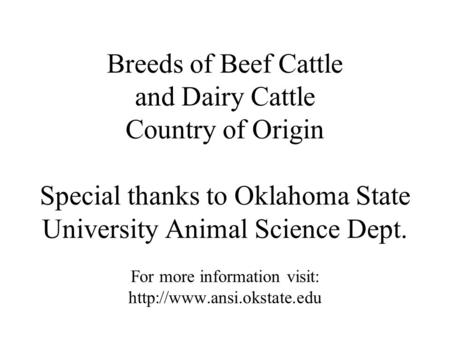 Breeds of Beef Cattle and Dairy Cattle Country of Origin Special thanks to Oklahoma State University Animal Science Dept. For more information visit:
