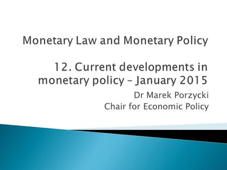 Dr Marek Porzycki Chair for Economic Policy.  Euro area quantitative easing – ECB announcement of an expanded asset purchase programme, 22 January 2015.