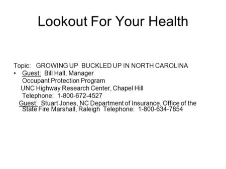 Lookout For Your Health Topic: GROWING UP BUCKLED UP IN NORTH CAROLINA Guest: Bill Hall, Manager Occupant Protection Program UNC Highway Research Center,