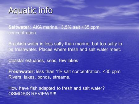Aquatic info Saltwater: AKA marine. 3.5% salt +35 ppm concentration.