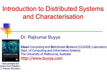 Introduction to Distributed Systems and Characterisation Dr. Rajkumar Buyya Cloud Computing and Distributed Systems (CLOUDS) Laboratory Dept. of Computing.