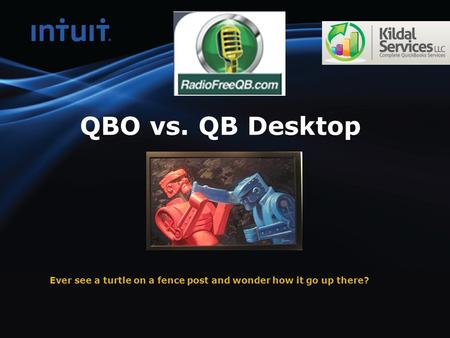 QBO vs. QB Desktop Ever see a turtle on a fence post and wonder how it go up there?