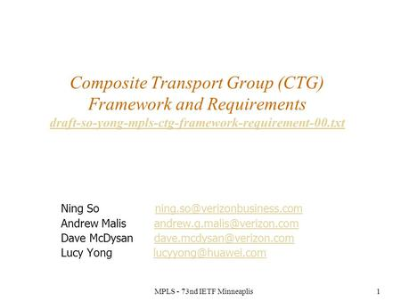 MPLS - 73nd IETF Minneaplis1 Composite Transport Group (CTG) Framework and Requirements draft-so-yong-mpls-ctg-framework-requirement-00.txt draft-so-yong-mpls-ctg-framework-requirement-00.txt.