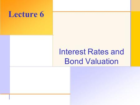 © 2003 The McGraw-Hill Companies, Inc. All rights reserved. Interest Rates and Bond Valuation Lecture 6.