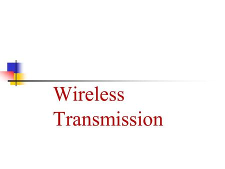 Wireless Transmission. Wireless Topics in this lecture Signals, Antennas (forouzan) Propagation Multiplexing, Spread Spectrum.