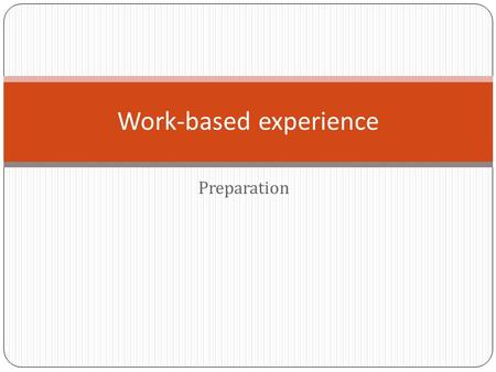 Preparation Work-based experience. Work based experience in sport  Could be a life changing time !!  How are you going to the placement ?  How long.
