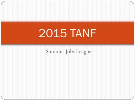 Summer Jobs League 2015 TANF. Funding Funds for this the 2015 Summer Jobs program are from the Missouri Dept of Social Services (DSS), Family Support.
