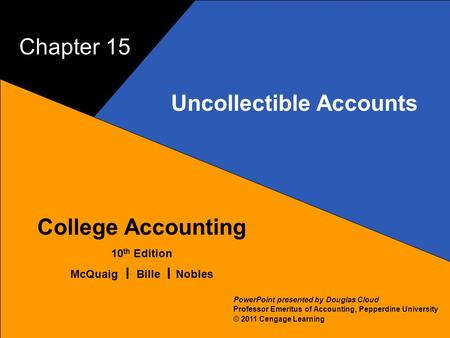 15–1 McQuaig Bille 1 College Accounting 10 th Edition McQuaig Bille Nobles © 2011 Cengage Learning PowerPoint presented by Douglas Cloud Professor Emeritus.