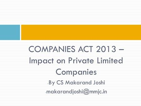 COMPANIES ACT 2013 – Impact on Private Limited Companies - By CS Makarand Joshi -