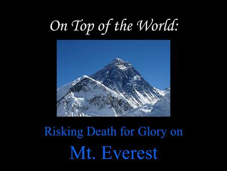 On Top of the World: Risking Death for Glory on Mt. Everest.