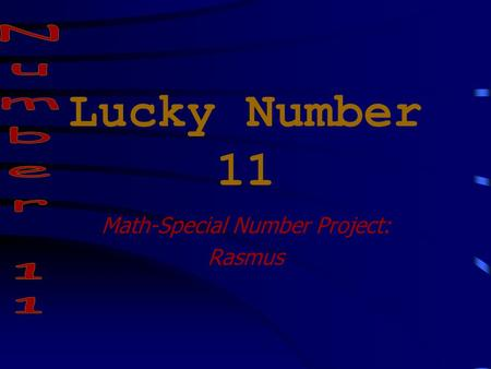 Lucky Number 11 Math-Special Number Project: Rasmus.