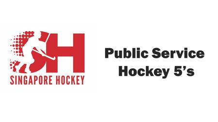 Public Service Hockey 5's Hockey 5's. Public Service Hockey 5's Calling out for all Hockey Players from The Singapore Civil Service! SHF is proudly organizing.