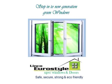 Upvc windows & Doors Safe, secure, strong & eco friendly.