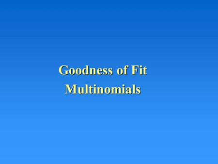 Goodness of Fit Multinomials. Multinomial Proportions Thus far we have discussed proportions for situations where the result for the qualitative variable.