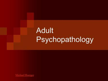 Adult Psychopathology Michael Hoerger. Disclaimer Today's lecture is purely for intellectual discourse. If you are currently undergoing any type of treatment,